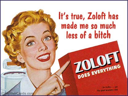 IT'S TRUE! ZOLOFT DOES EVERYTHING!!!